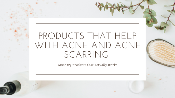 Products That Help with Acne and Acne Scarring